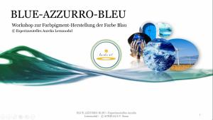 BLUE-AZZURRO-BLEU - Workshop zur Farbpigment-Herstellung